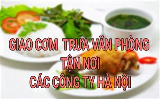 Cơm trưa văn phòng giao tận nơi – Địa chỉ giao cơm văn phòng cực ngon Tại Hà Nội